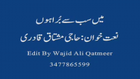 Main Sab Se Bura Hoon Naat By Haji Mushtaq Qadri