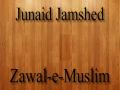Zawal E Muslim - Junaid Jamshed Naat