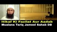 Itikaf Ki Fazilat Aur Aadab By Maulana Tariq Jameel